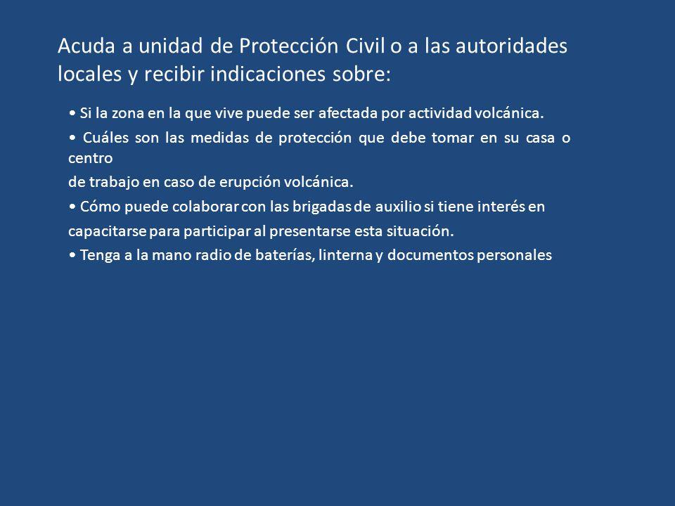 Acuda a unidad de Protección Civil o a las autoridades locales y recibir indicaciones sobre: