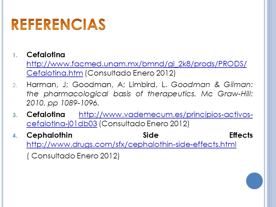 REFERENCIAS Cefalotina http://www.facmed.unam.mx/bmnd/gi_2k8/prods/PRODS/ Cefalotina.htm (Consultado Enero 2012)