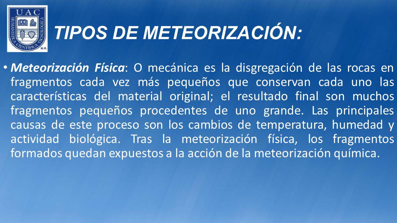 TIPOS DE METEORIZACIÓN: