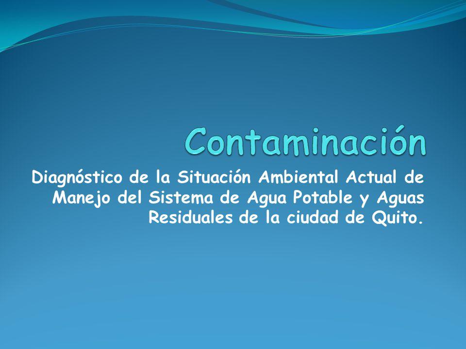 Contaminación Diagnóstico de la Situación Ambiental Actual de Manejo del Sistema de Agua Potable y Aguas Residuales de la ciudad de Quito.