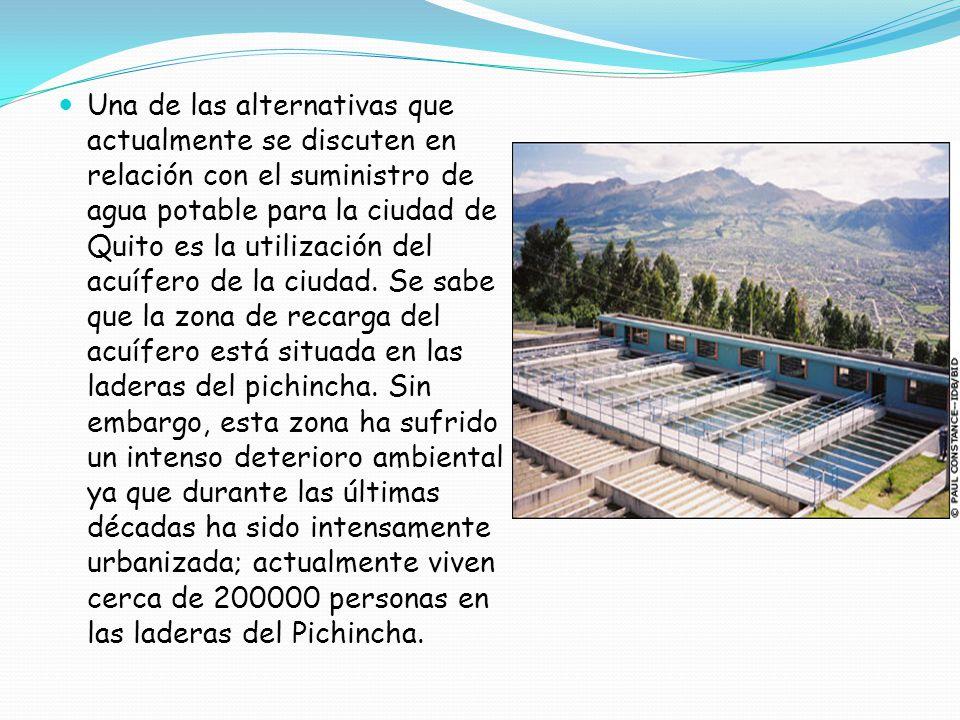 Una de las alternativas que actualmente se discuten en relación con el suministro de agua potable para la ciudad de Quito es la utilización del acuífero de la ciudad.