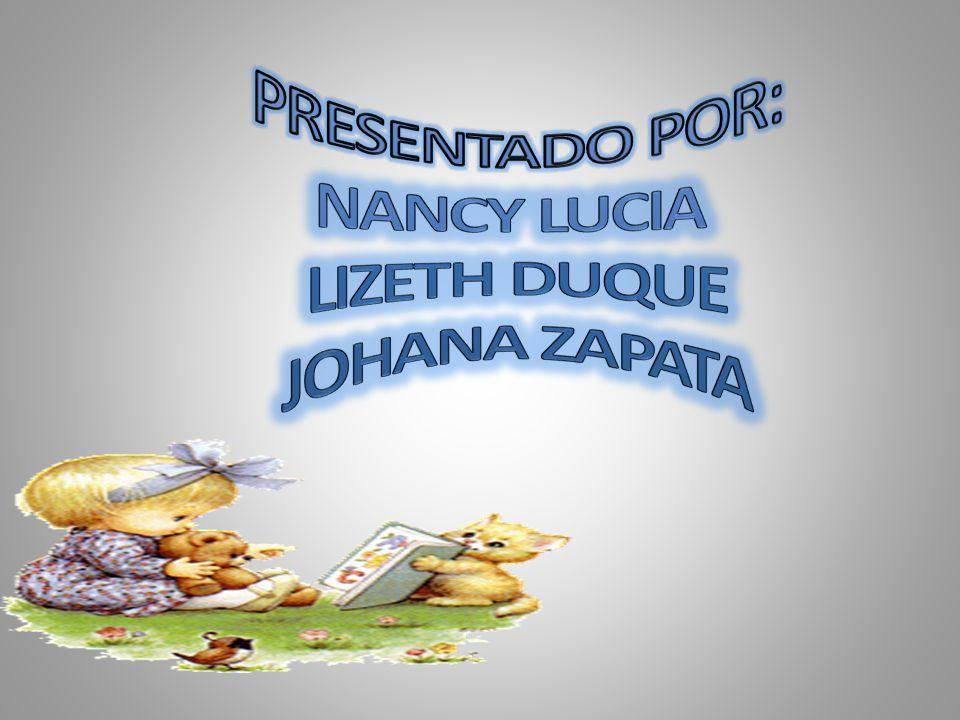 PRESENTADO POR: NANCY LUCIA LIZETH DUQUE JOHANA ZAPATA