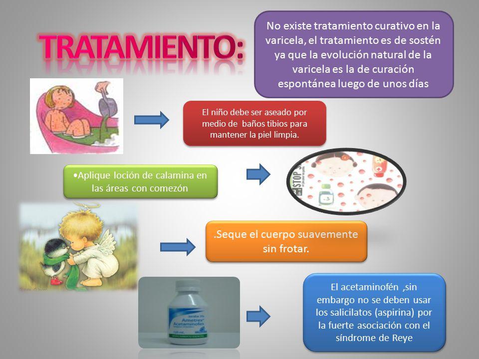 No existe tratamiento curativo en la varicela, el tratamiento es de sostén ya que la evolución natural de la varicela es la de curación espontánea luego de unos días