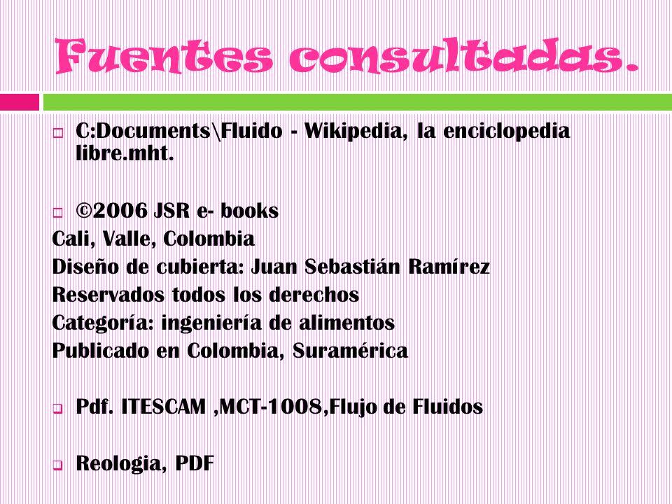 Fuentes consultadas. C:Documents\Fluido - Wikipedia, la enciclopedia libre.mht. ©2006 JSR e- books.