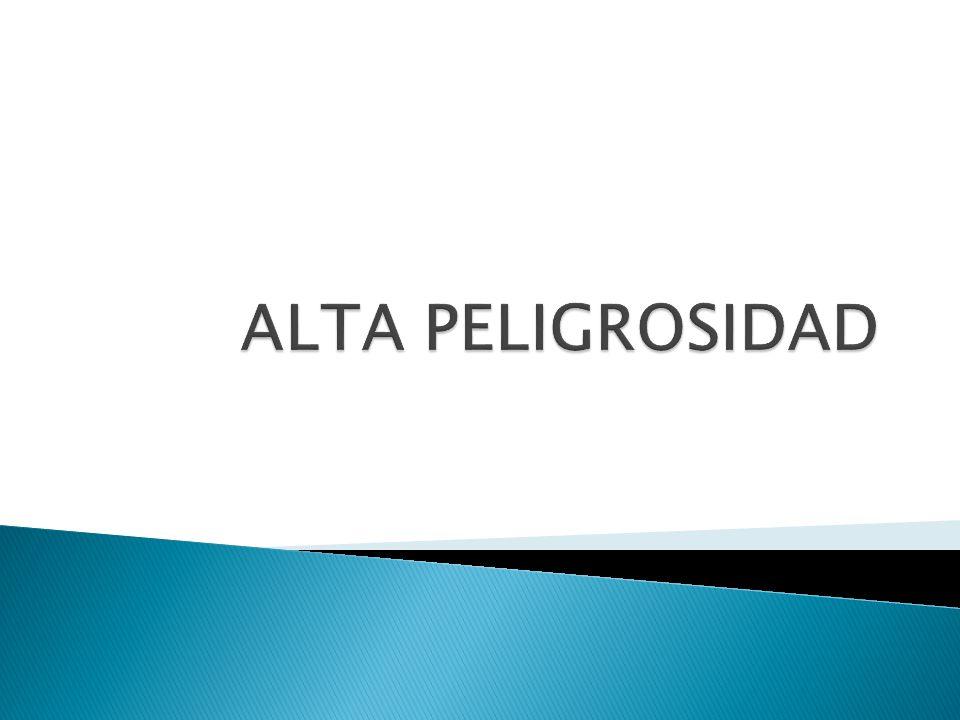ALTA PELIGROSIDAD