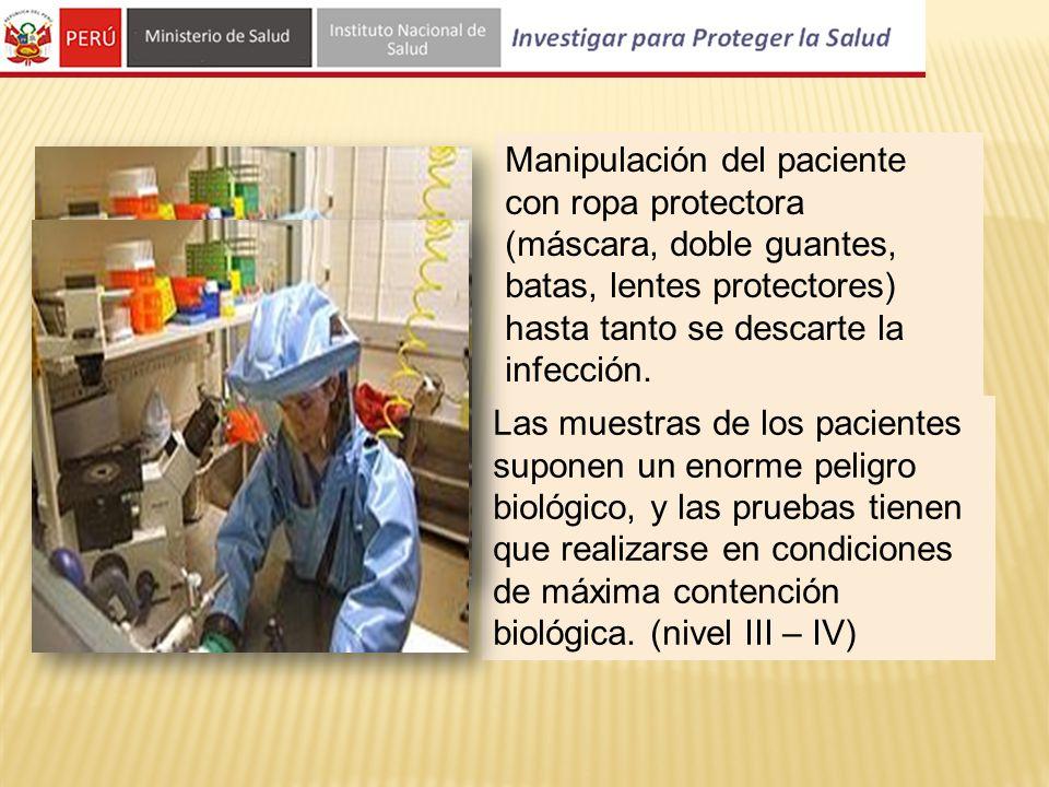 Manipulación del paciente con ropa protectora (máscara, doble guantes, batas, lentes protectores) hasta tanto se descarte la infección.