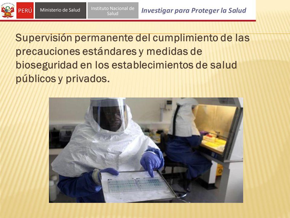 Supervisión permanente del cumplimiento de las precauciones estándares y medidas de bioseguridad en los establecimientos de salud públicos y privados.
