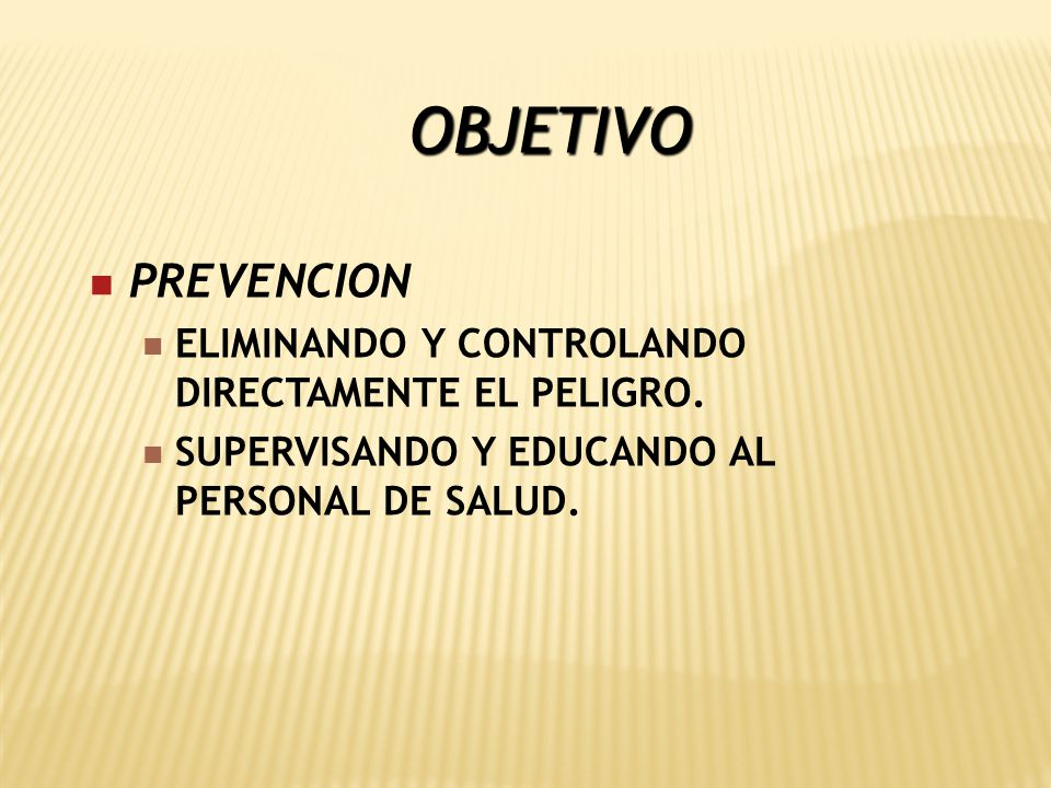 OBJETIVO PREVENCION ELIMINANDO Y CONTROLANDO DIRECTAMENTE EL PELIGRO.