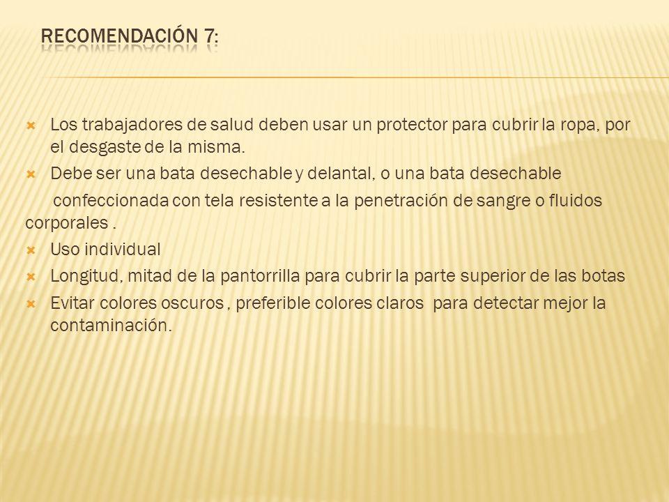 Recomendación 7: Los trabajadores de salud deben usar un protector para cubrir la ropa, por el desgaste de la misma.