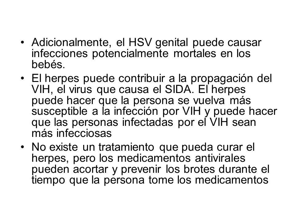 Adicionalmente, el HSV genital puede causar infecciones potencialmente mortales en los bebés.
