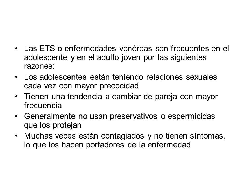 Las ETS o enfermedades venéreas son frecuentes en el adolescente y en el adulto joven por las siguientes razones: