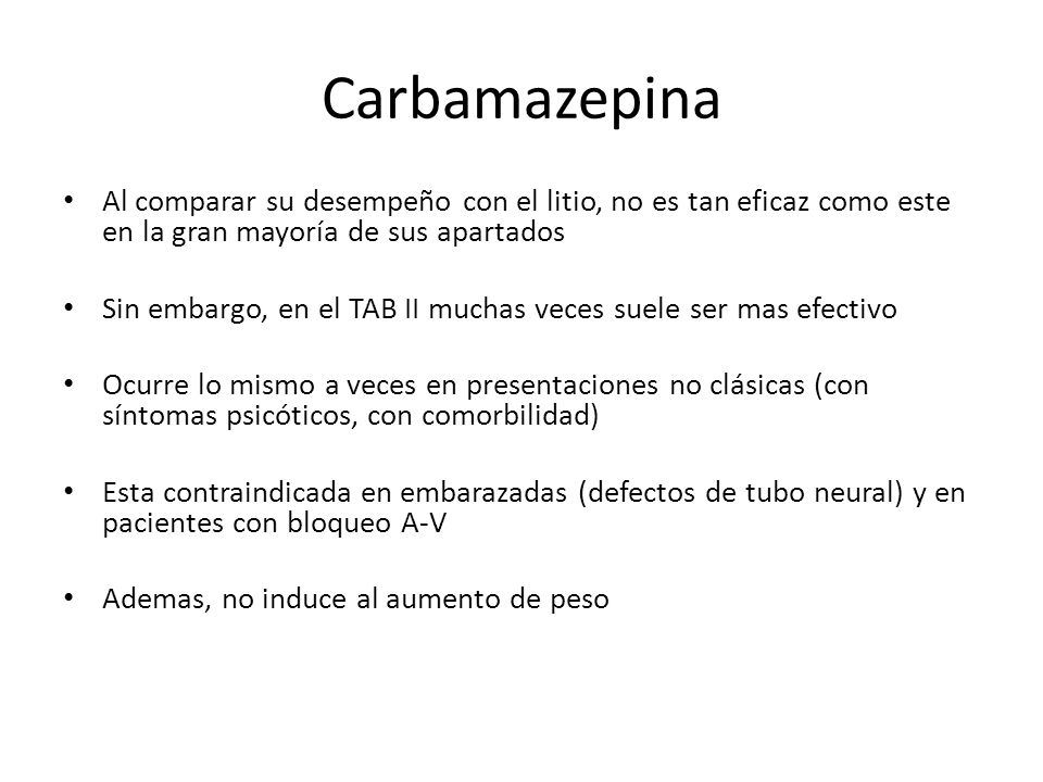 Carbamazepina Al comparar su desempeño con el litio, no es tan eficaz como este en la gran mayoría de sus apartados.