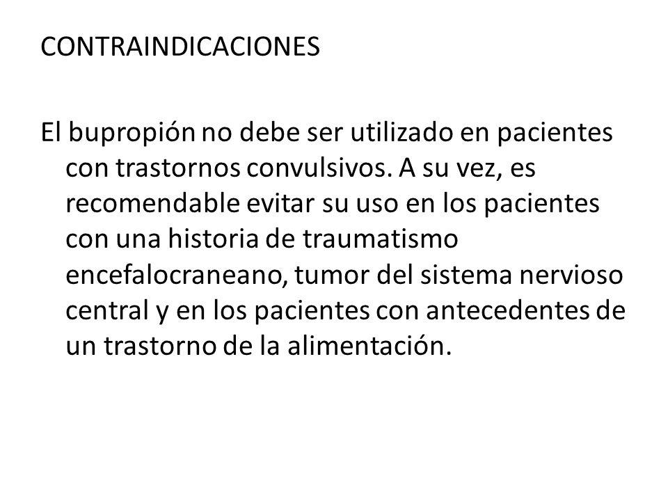CONTRAINDICACIONES El bupropión no debe ser utilizado en pacientes con trastornos convulsivos.