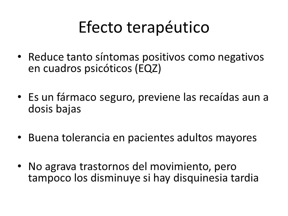 Efecto terapéutico Reduce tanto síntomas positivos como negativos en cuadros psicóticos (EQZ)