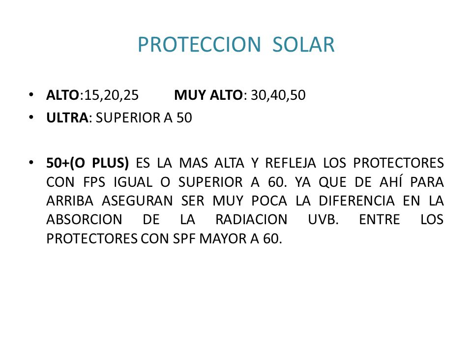 PROTECCION SOLAR ALTO:15,20,25 MUY ALTO: 30,40,50 ULTRA: SUPERIOR A 50