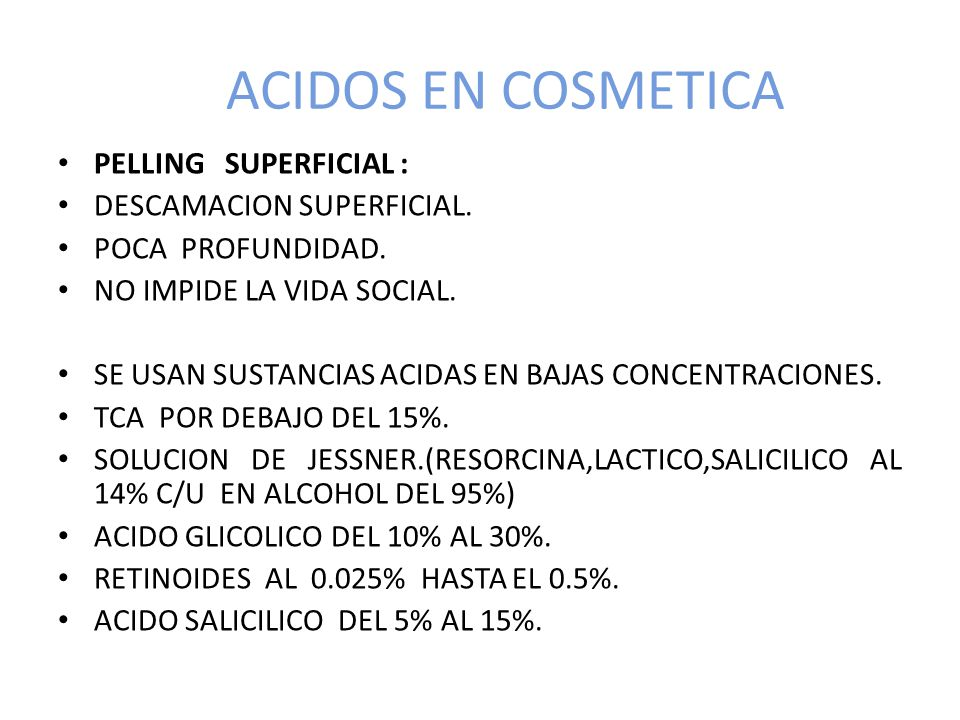 ACIDOS EN COSMETICA PELLING SUPERFICIAL : DESCAMACION SUPERFICIAL.