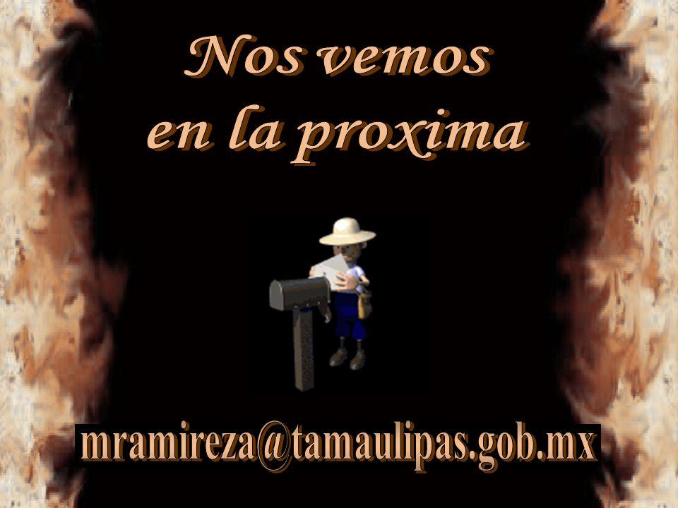 Nos vemos en la proxima mramireza@tamaulipas.gob.mx