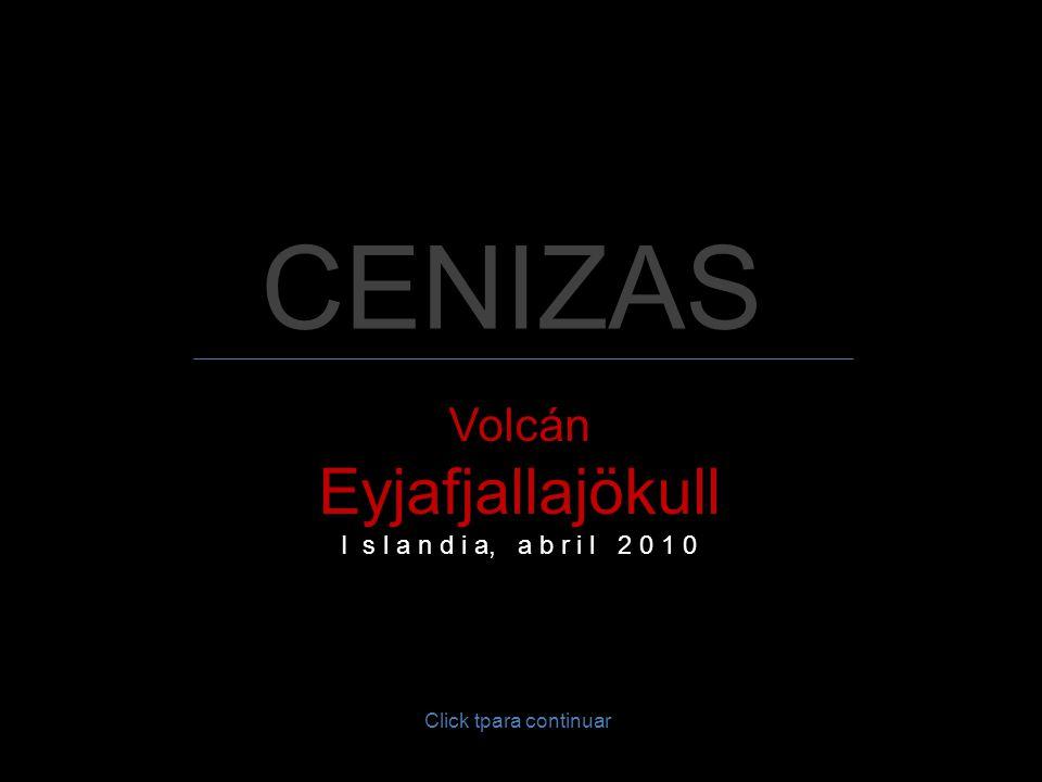 CENIZAS Eyjafjallajökull Volcán I s l a n d i a, a b r i l 2 0 1 0