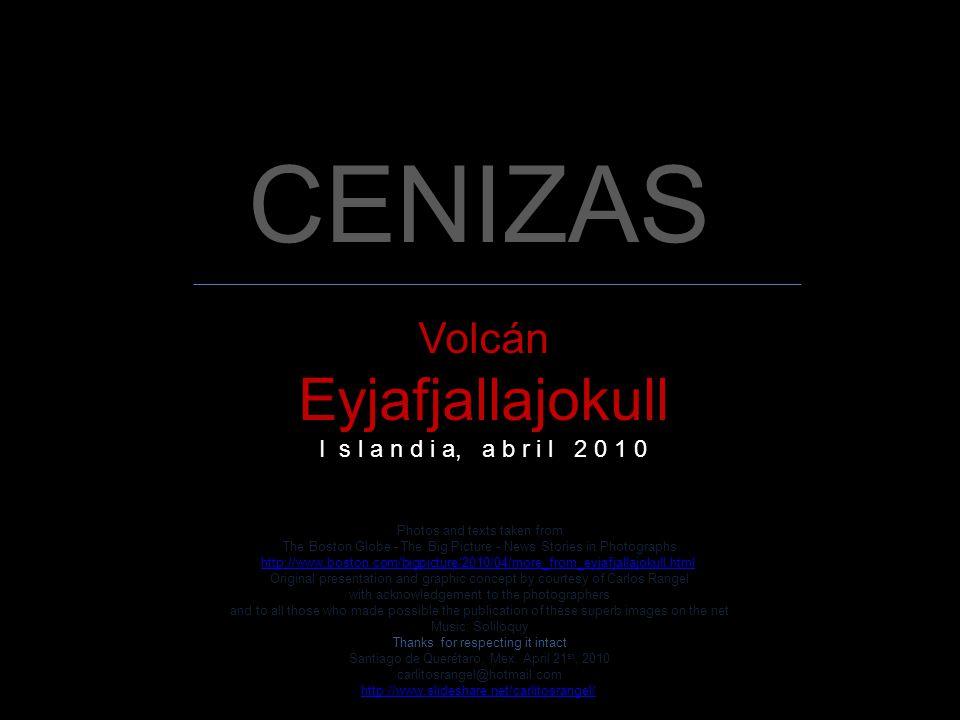 CENIZAS Eyjafjallajokull Volcán I s l a n d i a, a b r i l 2 0 1 0