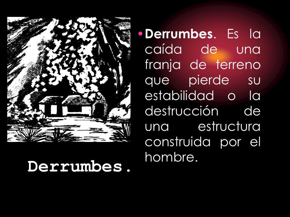 Derrumbes. Es la caída de una franja de terreno que pierde su estabilidad o la destrucción de una estructura construida por el hombre.