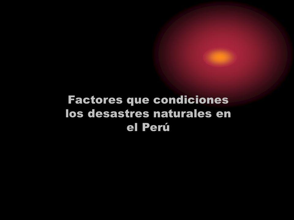 Factores que condiciones los desastres naturales en el Perú