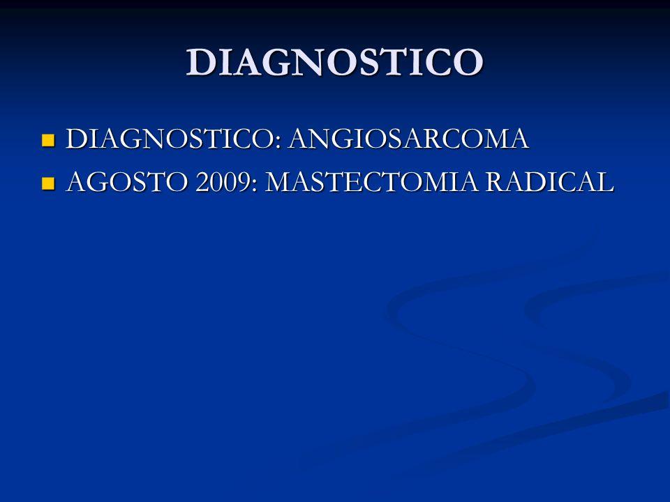 DIAGNOSTICO DIAGNOSTICO: ANGIOSARCOMA AGOSTO 2009: MASTECTOMIA RADICAL