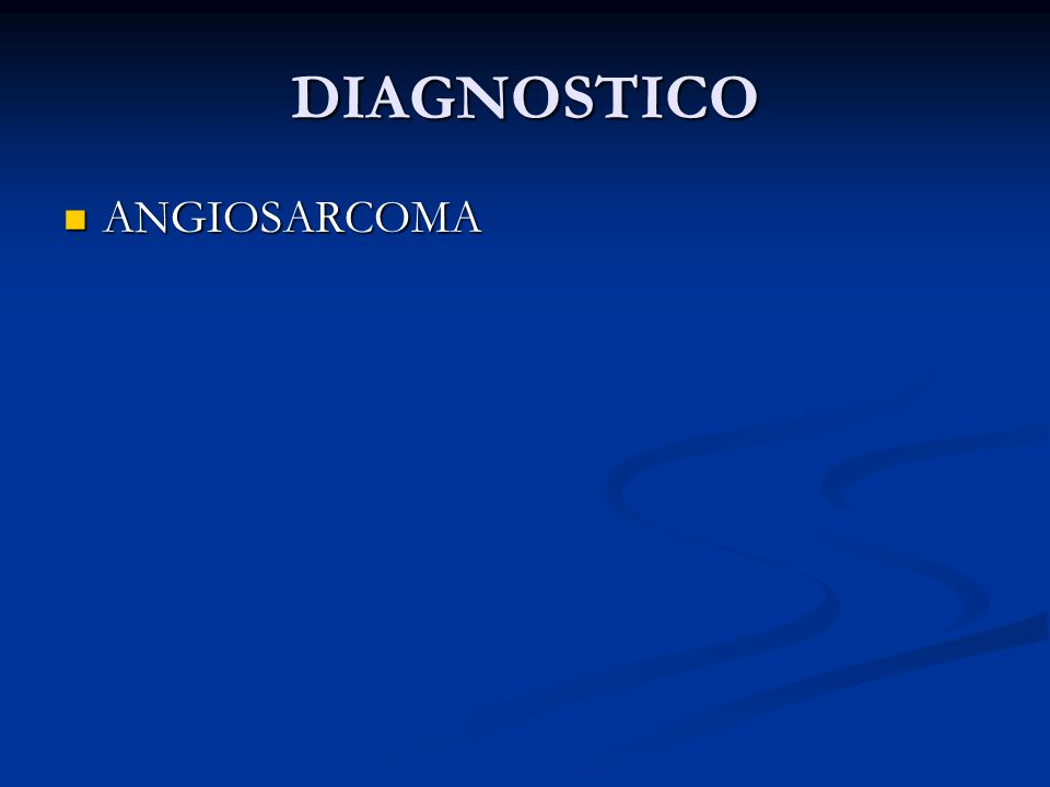 DIAGNOSTICO ANGIOSARCOMA