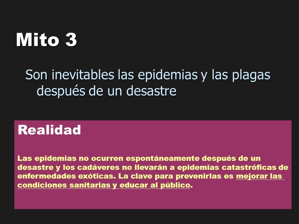 Mito 3 Son inevitables las epidemias y las plagas después de un desastre. Realidad. Las epidemias no ocurren espontáneamente después de un.