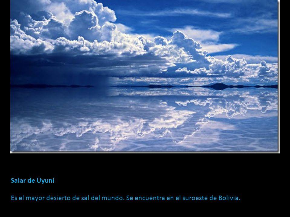 Salar de Uyuni Es el mayor desierto de sal del mundo