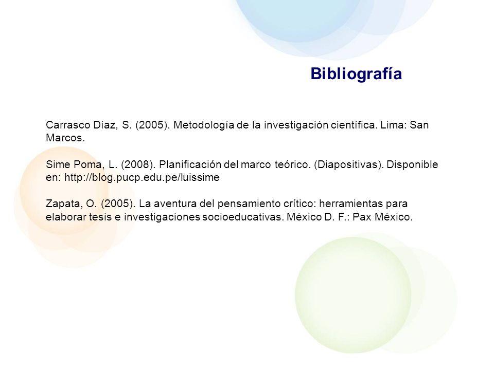 Bibliografía Carrasco Díaz, S. (2005). Metodología de la investigación científica. Lima: San Marcos.