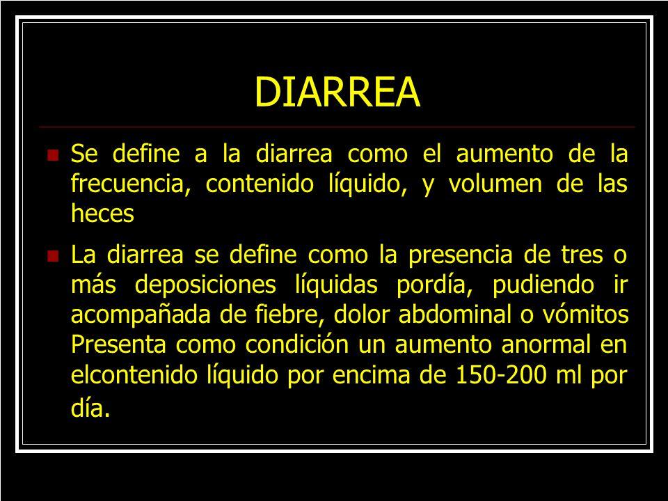 DIARREA Se define a la diarrea como el aumento de la frecuencia, contenido líquido, y volumen de las heces.