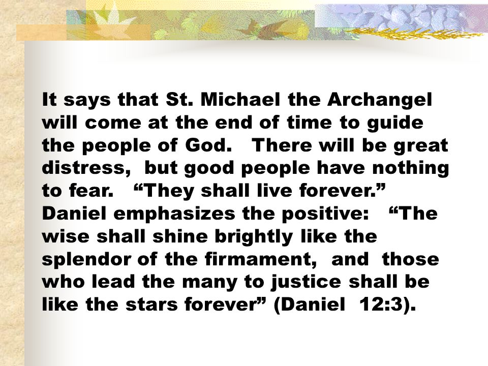 It says that St. Michael the Archangel will come at the end of time to guide the people of God.