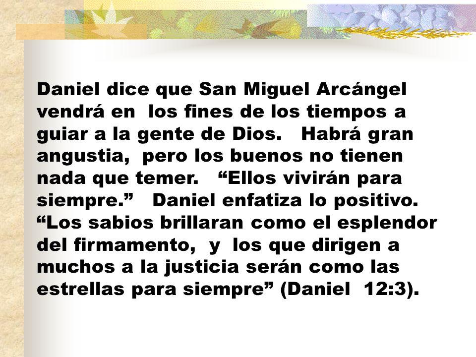 Daniel dice que San Miguel Arcángel vendrá en los fines de los tiempos a guiar a la gente de Dios.