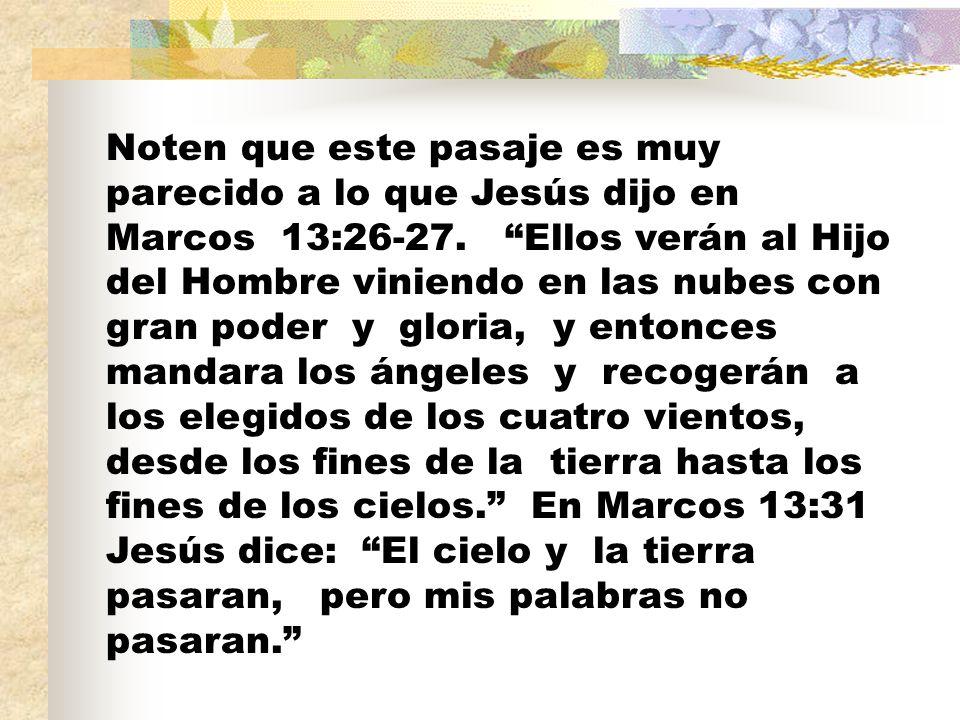 Noten que este pasaje es muy parecido a lo que Jesús dijo en Marcos 13:26-27.