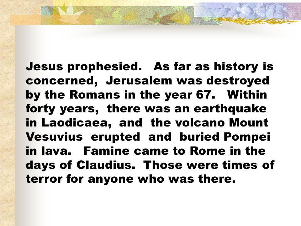 Jesus prophesied.