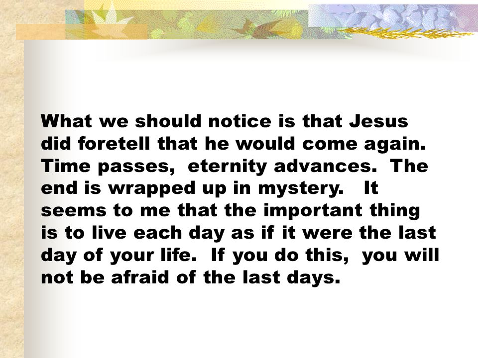 What we should notice is that Jesus did foretell that he would come again.