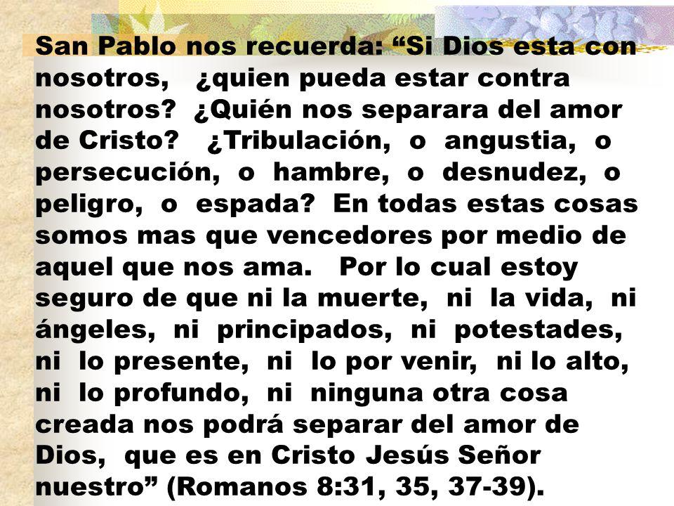San Pablo nos recuerda: Si Dios esta con nosotros, ¿quien pueda estar contra nosotros.