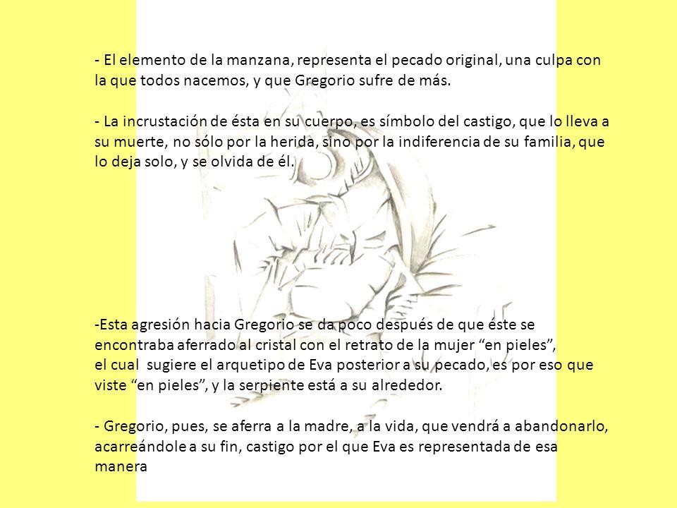 - El elemento de la manzana, representa el pecado original, una culpa con la que todos nacemos, y que Gregorio sufre de más.