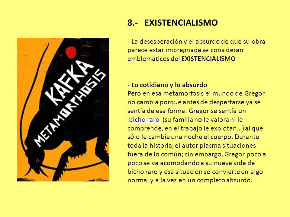 8.- EXISTENCIALISMO - La desesperación y el absurdo de que su obra parece estar impregnada se consideran emblemáticos del EXISTENCIALISMO.