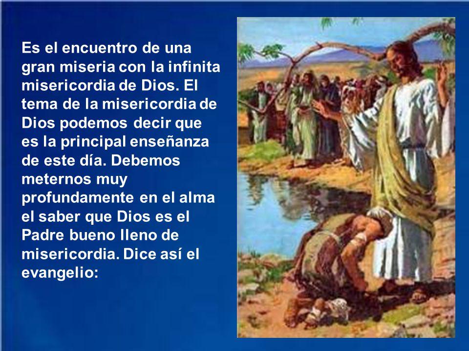 Es el encuentro de una gran miseria con la infinita misericordia de Dios.