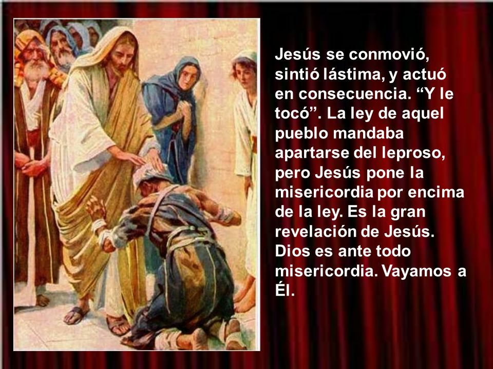 Jesús se conmovió, sintió lástima, y actuó en consecuencia.