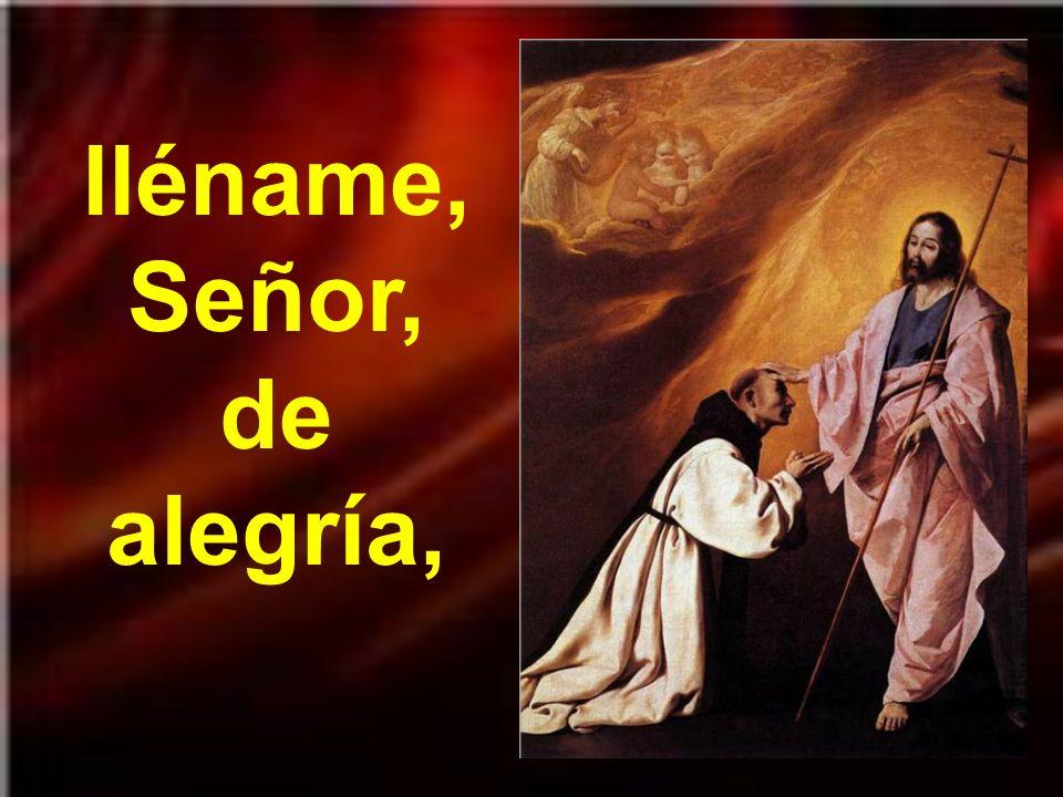lléname, Señor, de alegría,