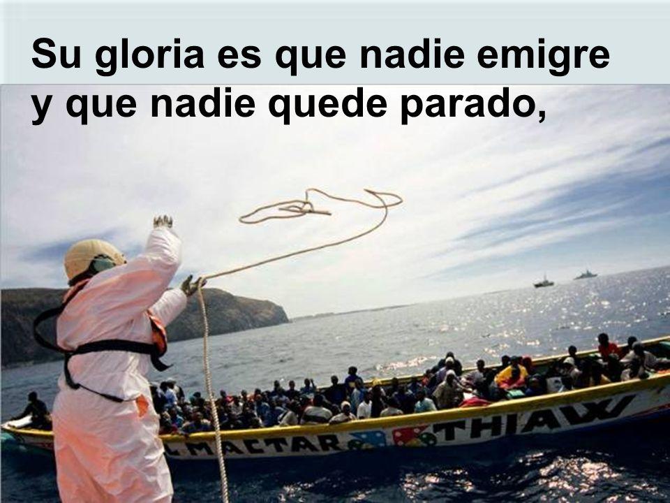 Su gloria es que nadie emigre y que nadie quede parado,