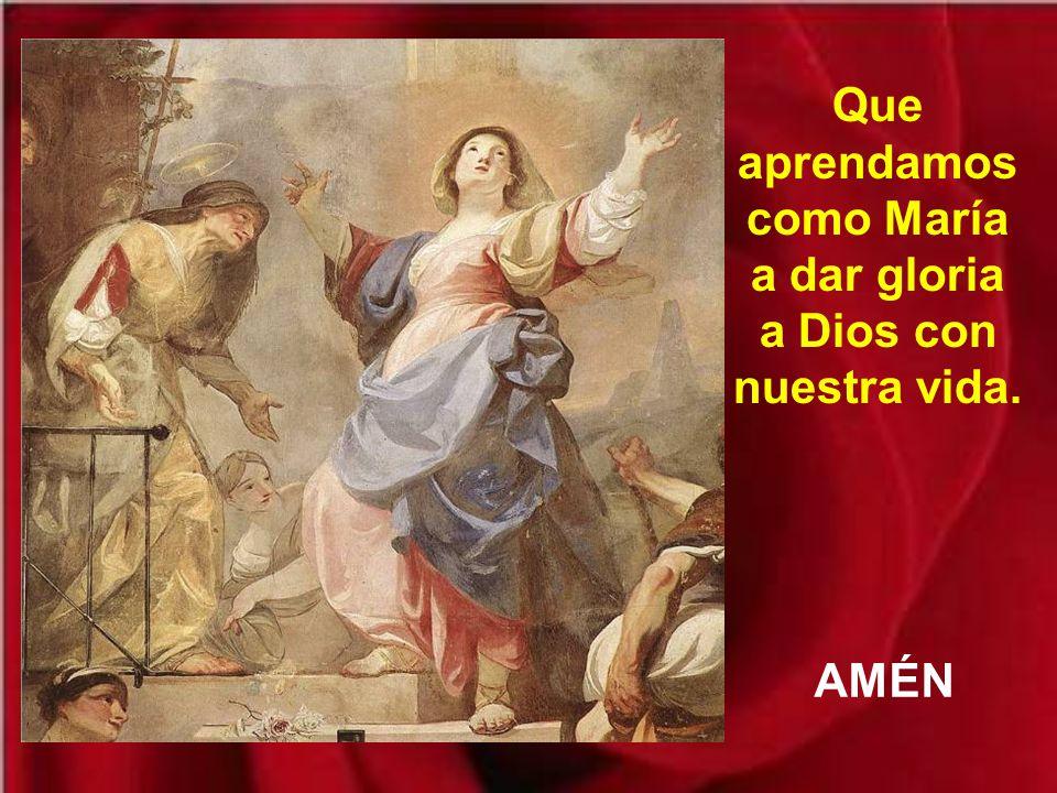 Que aprendamos como María a dar gloria a Dios con nuestra vida.