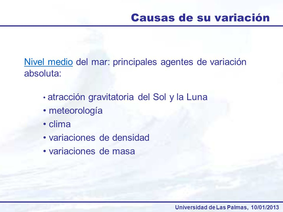 Causas de su variación Nivel medio del mar: principales agentes de variación absoluta: atracción gravitatoria del Sol y la Luna.