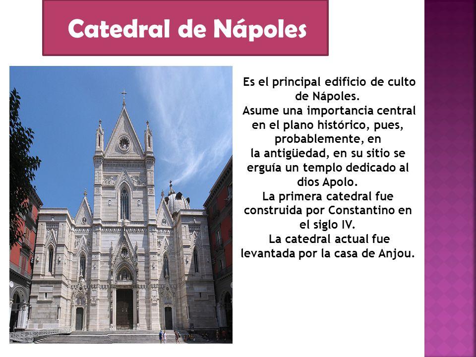 Catedral de Nápoles Es el principal edificio de culto de Nápoles.