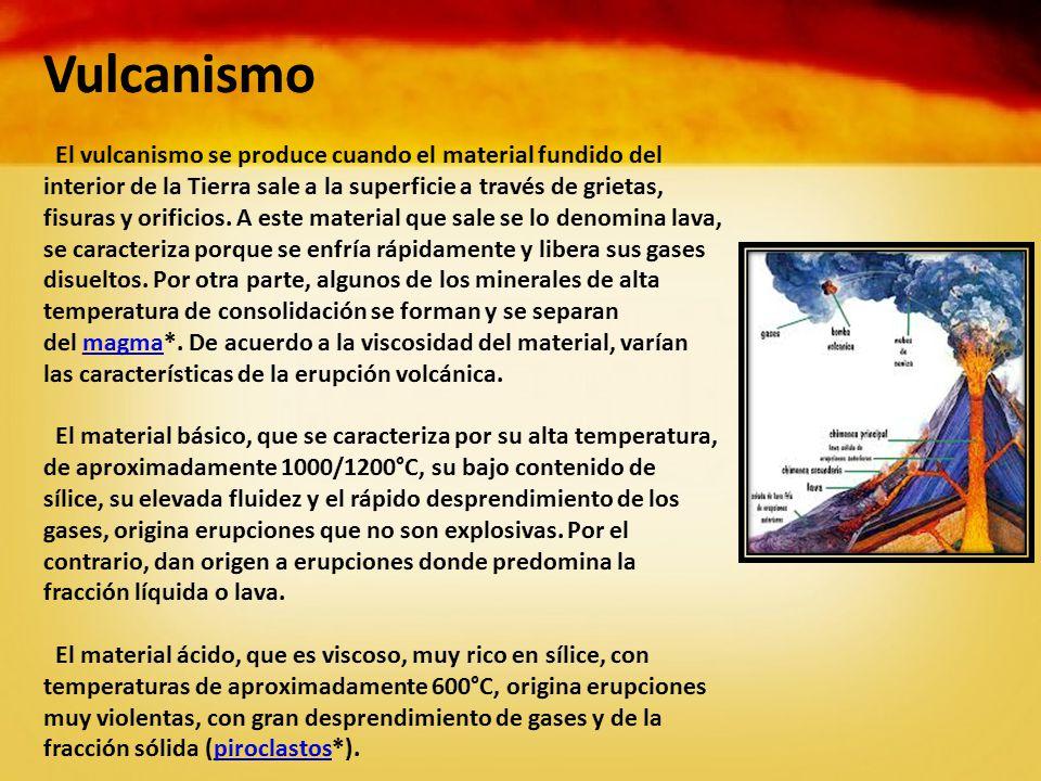 Vulcanismo El vulcanismo se produce cuando el material fundido del interior de la Tierra sale a la superficie a través de grietas, fisuras y orificios.