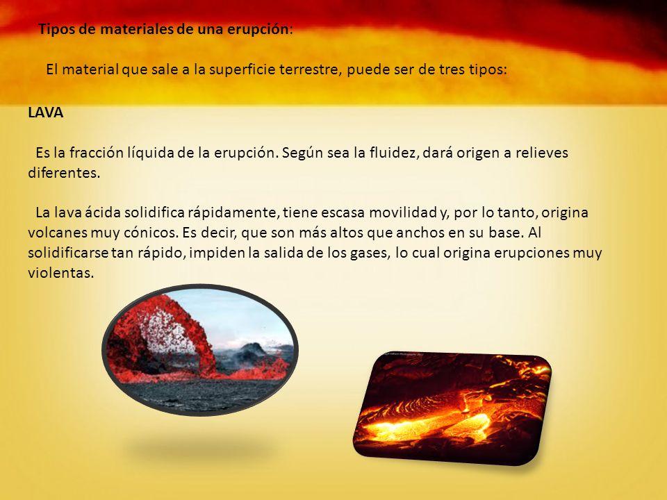 Tipos de materiales de una erupción: El material que sale a la superficie terrestre, puede ser de tres tipos: