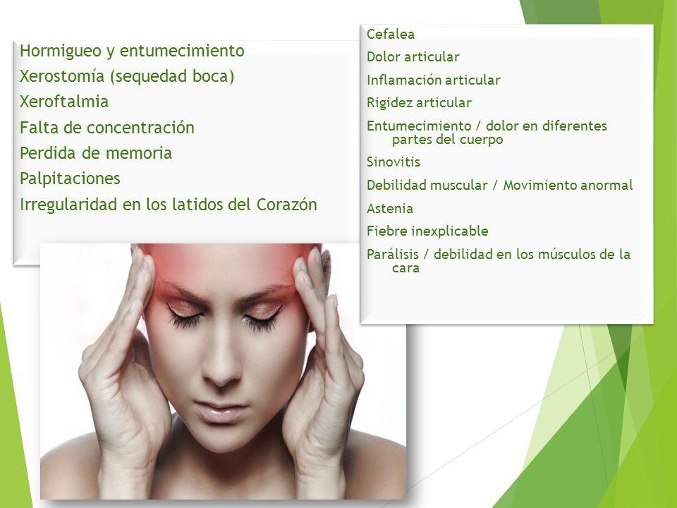 Cefalea Dolor articular Inflamación articular Rigidez articular Entumecimiento / dolor en diferentes partes del cuerpo Sinovitis Debilidad muscular / Movimiento anormal Astenia Fiebre inexplicable Parálisis / debilidad en los músculos de la cara