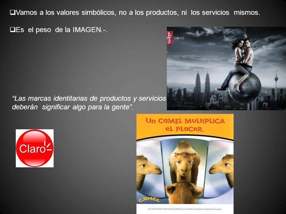 Vamos a los valores simbólicos, no a los productos, ni los servicios mismos.